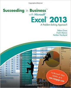 Succeeding in Business with Microsoft Excel 2013: A Problem-Solving Approach Textbook