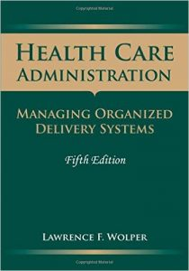 Health Care Administration: Managing Organized Delivery Systems Textbook