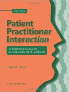 Patient Practitioner Interaction: An Experiential Manual for Developing the Art of Health Care Textbook
