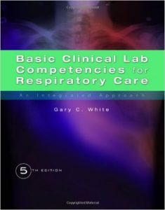 Basic Clinical Lab Competencies for Respiratory Care: An Integrated Approach Textbook